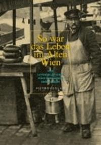 So war das Leben im alten Wien - Von Lavendelfrauen, Wäschermädeln und Fiakern.