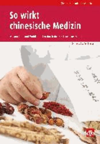 So wirkt chinesische Medizin - Gesundheit und Wohlbefinden durch die Heilkraft aus Fernost.