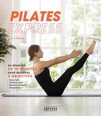 Soasick Delanoë - Pilates express - 40 séances de 15 minutes sans matériel 4 objectifs. Abdos renforcés et ventre plat, dos fort et souple, fesses et jambes toniques, souplesses du corps.