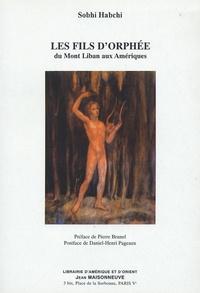 Sobhi Habchi - Les fils d'Orphée du mont Liban aux Amériques - Un siècle de poésie et de poétique entre traditions et modernité.