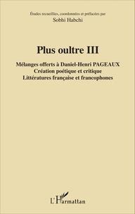 Plus oultre - Mélanges offerts à Daniel-Henri Pageaux Tome 3, Création poétique et critique, littératures française et francophones.pdf