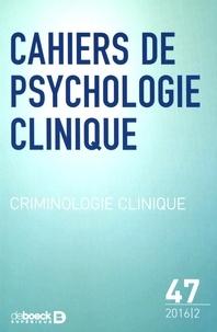 Antoine Masson - Cahiers de psychologie clinique N° 47/2016/2 : Criminologie clinique.