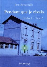 Jean Roncenelle - Double Je Tome 2 : Pendant que je rêvais.
