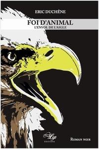 Eric Duchene - Foi d'animal - Deuxième partie, L'Envol de l'aigle.