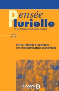 Jean Foucart - Pensée plurielle N° 42/2016/2 : Exilés, réfugiés et migrants : une indétermination existentielle.