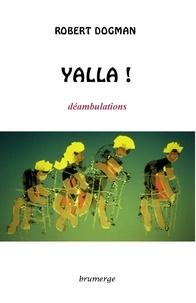 Robert Dogman - Yalla! - Déambulations.