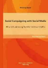 Social Campaigning with Social Media: PR und Fundraising Tool für NGOs und NPOs.