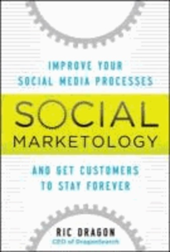 Social Marketology: Improve Your Social Media Processes and Get Customers to Stay Forever.