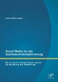 Social Media für die Suchmaschinenoptimierung: Wie wirken sich Facebook, Google+ und Co. auf das Ranking ihrer Webseite aus? - Wie wirken sich Facebook, Google+ und Co. auf das Ranking ihrer Webseite aus?.