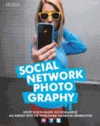 Social Network Photography - Heute schon Bilder hochgeladen? An Insight into the Worldwide Facebook Generation.