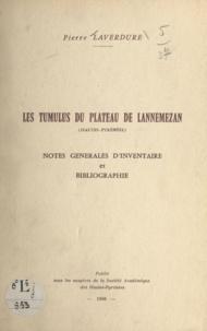 Société académique des Hautes- et Pierre Laverdure - Les tumulus du plateau de Lannemezan (Hautes-Pyrénées) - Notes générales d'inventaire et bibliographie.
