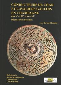 Bernard Lambot - Bulletin de la Société archéologique champenoise Tome 111 N° 2/2018 : Conducteurs de char et cavaliers gaulois en Champagne aux Ve et IVe s. avant J.-C - Découvertes récentes.
