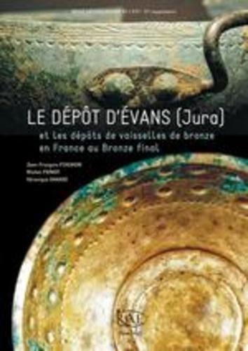 Revue archéologique de l'Est Supplément N° 37 Dépôt d'Evans (Jura) et les dépôts de vaisselles de bronze en France au Bronze final