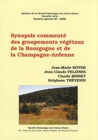 Jean-Marie Royer et Jean-Claude Felzines - Bulletin de la Société Botanique du Centre-Ouest N° spécial 25/2006 : Synopsis commenté des groupements végétaux de la Bourgogne et de la Champagne-Ardenne.