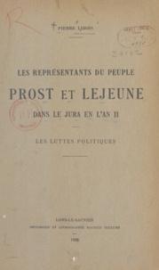 Société d'Émulation du Jura et Pierre Libois - Les représentants du peuple Prost et Lejeune dans le Jura en l'an II - Les luttes politiques.