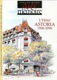 Jean-François Connille - Arts & mémoire N° 38, Février 2006 : L'Hôtel Astoria 1906-2006.