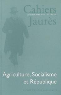 Gilles Candar - Cahiers Jaurès N° 195-196, Janvier- : Agriculture, Socialisme et République.