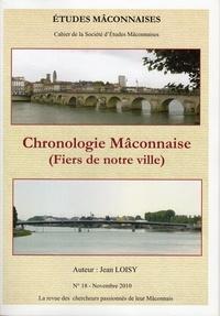 Jean Loisy - Etudes Mâconnaises N° 18 : Chronologie mâconnaise - Fiers de notre ville.