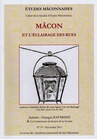 Georges Raymond - Etudes Mâconnaises N° 19, novembre 2011 : Mâcon et l'éclairage des rues.