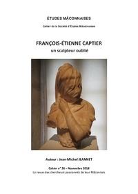 Jean-Michel Jeannet - Etudes Mâconnaises N° 26, novembre 2018 : François-Etienne Captier - Un sculpteur oublié.