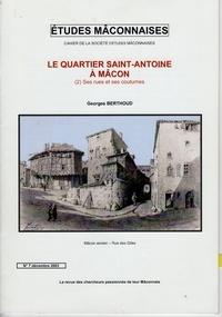 Georges Berthoud - Etudes Mâconnaises N° 7, décembre 2003 : Le quartier Saint Antoine à Mâcon - N° 2, Ses rues et ses coutûmes.