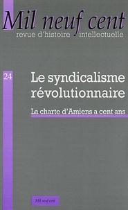 Jacques Julliard et Daniel Lindenberg - Mil Neuf Cent N° 24/2006 : Le syndicalisme révolutionnaire - La charte d'Amiens a cent ans.