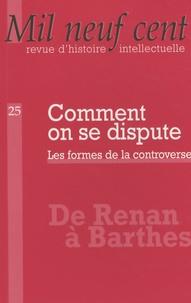 Christophe Prochasson et Anne Rasmussen - Mil Neuf Cent N° 25/2007 : Comment on se dispute - Les formes de la controverse.