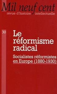 Christophe Prochasson - Mil Neuf Cent N° 30/2012 : Le réformisme radical - Socialistes et réformistes en Europe (1880-1930).