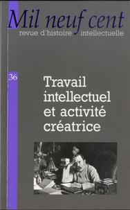 Jacques Julliard et Christophe Prochasson - Mil Neuf Cent N° 36 : Travail intellectuel et activité créatrice.