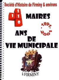 Société d'histoire de Firminy - 110 ans de vie municipale à Firminy, 11 maires (1891-2001).