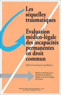 Société de médecine légale Société de médecine légale - Les séquelles traumatiques, évaluation médico-légale des incapacités permanentes en droit commun - Déficits fonctionnels séquellaires : barême.