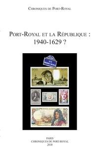 Société des amis de Port-Royal - Port-Royal et la République - 1940-1629 ?.