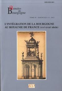 Dominique Le Page et Jérôme Loiseau - Annales de Bourgogne N° 337-340, janvier- : L'intégration de la Bourgogne au royaume de France (XVIe-XVIIIe siècle).