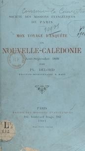 Société des missions évangéliq et Philadelphe Delord - Mon voyage d'enquête en Nouvelle-Calédonie, août-septembre 1899.