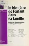 Société française de psychiatr et Colette Chiland - Le bien-être de l'enfant dans sa famille - La prévention de ses troubles psychologiques et le rôle de la psychiatrie infantile.