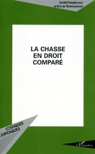 LA CHASSE EN DROIT COMPARE. Actes du colloque organisé au Palais de l'Europe, à Strasbourg, les 9 et 10 novembre 1995 -  Société Francaise Droit Enviro |