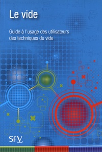 Société française du vide - Le vide - Guide à l'usage des utilisateurs des techniques du vide.