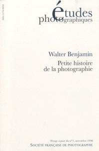 Walter Benjamin - Etudes photographiques N° 1, Novembre 1996 : Petite histoire de la photographie - Tiré à part.