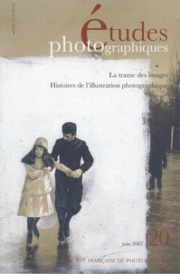 André Gunthert - Etudes photographiques N° 20, juin 2007 : La trame des images - Histoires de l'illustration photographique.