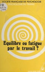 Société Française Psychologie - Équilibre ou fatigue par le travail ?.