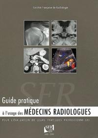 Société Française Radiologie - Guide pratique à l'usage des médecins radiologues pour l'évaluation de leurs pratiques professionnelles.