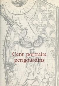 Société historique et archéolo et Jean Secret - Cent portraits périgourdins présentés à l'occasion de l'année du patrimoine.