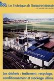 Pierre Valenchon - Les Techniques de l'Industrie Minérale N° 6, Juin 2000 : Les déchets : traitement, recyclage, conditionnement et stockage ultime.