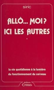 Société internationale de rech et Marcel Cornelis - Allô... moi ? Ici les autres - Ou Quand il s'agit de se comprendre. La vie quotidienne à la lumière du fonctionnement du cerveau.