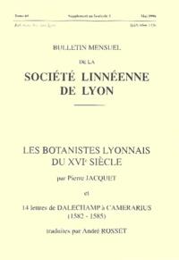 Pierre Jacquet - Bulletin mensuel de la Société Linnéenne de Lyon Tome 65 Supplément a : Les botanistes lyonnais du XVème siècle et 14 lettres de Dalechamp à Camerarius (1582-1585).
