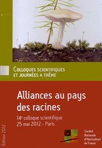 Société Nationale Horticulture - Alliances au pays des racines - 14e colloque scientifique, Paris, 25 mai 2012.