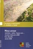 Société Nationale Horticulture - Mieux arroser - Jardinières, jardins, espaces verts... Journées à thème de la SNHF, Paris, Marseille, janvier 2008.