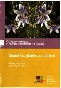 Société Nationale Horticulture - Quand les plantes se parlent - 16e colloque scientifique, Paris, 23 mai 2014.