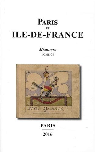 Sociétés historiques de Paris - Paris et Ile-de-France - Mémoires Tome 67, La vie culturelle en Ile-de-France pendant la Grande Guerre.