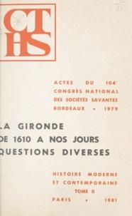 Sociétés savantes - Actes du 104e Congrès national des Sociétés savantes, Bordeaux, 1979, Section d'histoire moderne et contemporaine (2) - La Gironde de 1610 à nos jours.